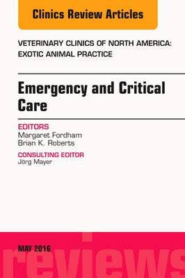 Emergency and Critical Care, an Issue of Veterinary Clinics of North America: Exotic Animal Practice