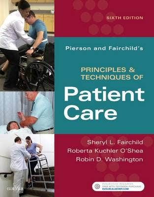 Pierson and Fairchild's Principles & Techniques of Patient Care, 6th revised edition