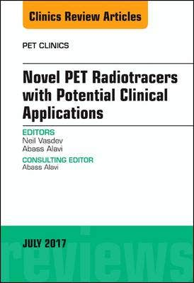 Novel Pet Radiotracers with Potential Clinical Applications, an Issue of Pet Clinics