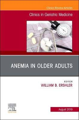 Anemia in Older Adults, An Issue of Clinics in Geriatric Medicine