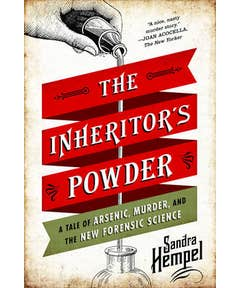 Inheritor's Powder - A Tale of Arsenic, Murder, and the New Forensic Science