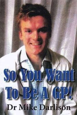 So You Want to be a GP!