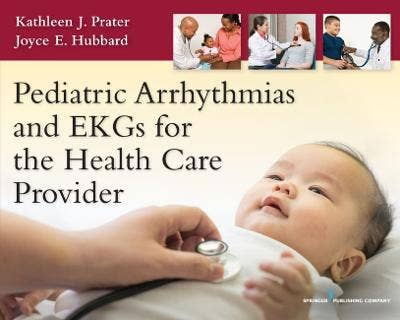 Pediatric Arrhythmias and EKGs for the Health Care Provider
