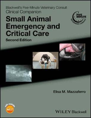 Blackwell's Five-Minute Veterinary Consult Clinical Companion   Small Animal Emergency and Critical Care, 2nd revised edition