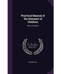 Practical Manual of the Diseases of Children