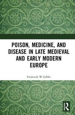 Poison, Medicine, and Disease in Late Medieval and Early Modern Europe