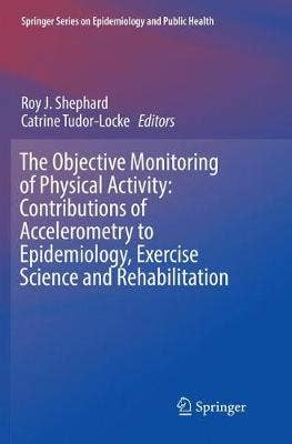 Objective Monitoring of Physical Activity: Contributions of Accelerometry to Epidemiology, Exercise Science and Rehabilitation